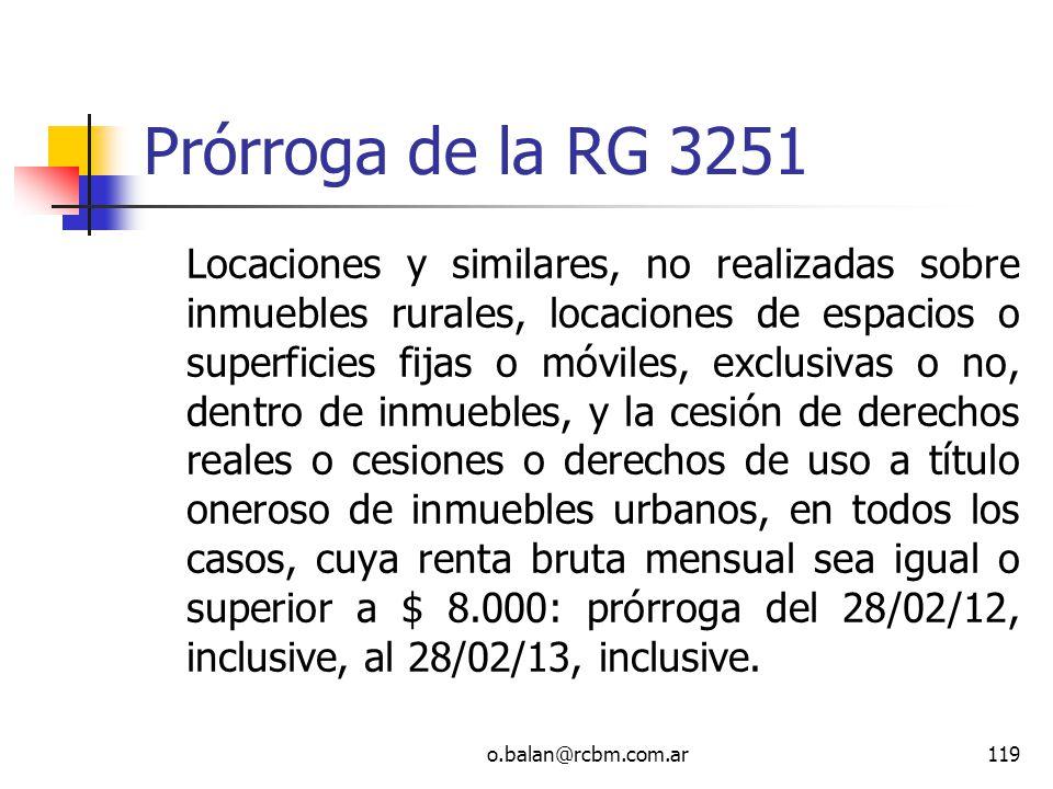 o.balan@rcbm.com.ar119 Prórroga de la RG 3251 Locaciones y similares, no realizadas sobre inmuebles rurales, locaciones de espacios o superficies fija