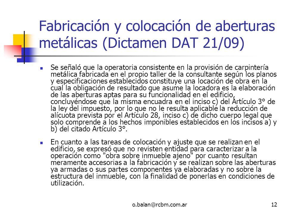 o.balan@rcbm.com.ar12 Fabricación y colocación de aberturas metálicas (Dictamen DAT 21/09) Se señaló que la operatoria consistente en la provisión de