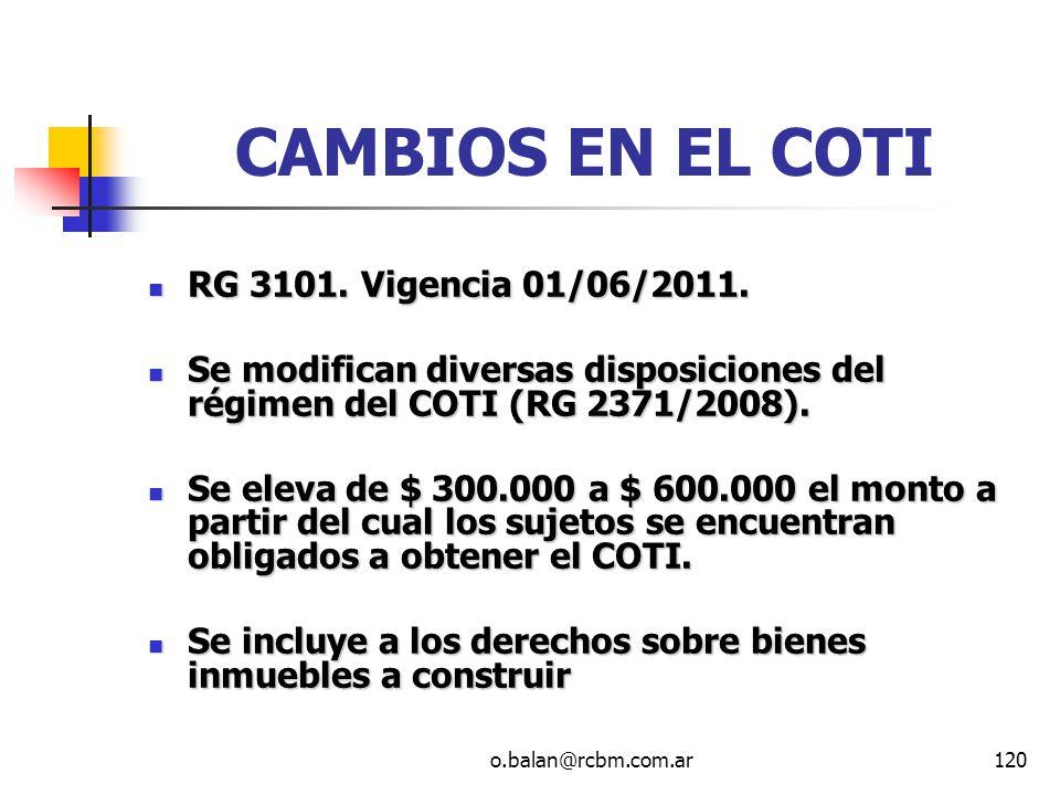 o.balan@rcbm.com.ar120 CAMBIOS EN EL COTI RG 3101. Vigencia 01/06/2011. RG 3101. Vigencia 01/06/2011. Se modifican diversas disposiciones del régimen
