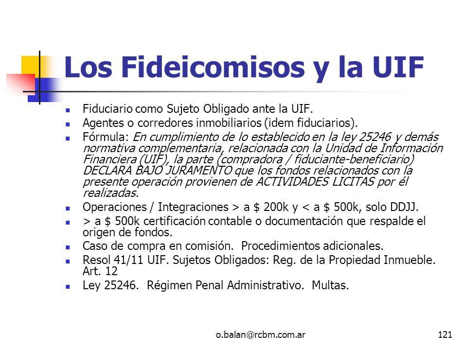 o.balan@rcbm.com.ar121 Los Fideicomisos y la UIF Fiduciario como Sujeto Obligado ante la UIF. Agentes o corredores inmobiliarios (idem fiduciarios). F