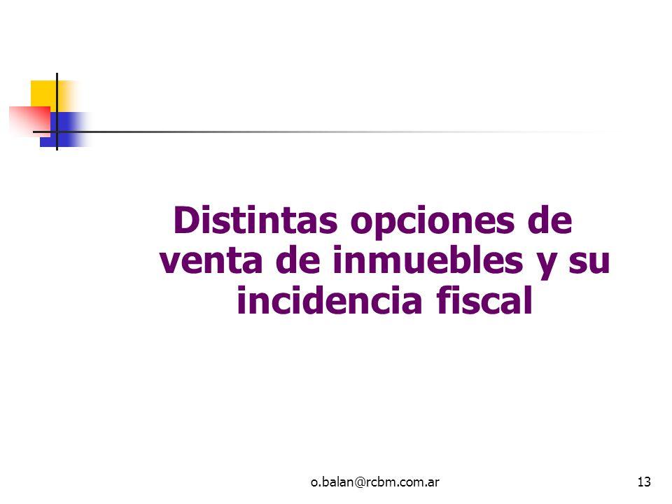 o.balan@rcbm.com.ar13 Distintas opciones de venta de inmuebles y su incidencia fiscal