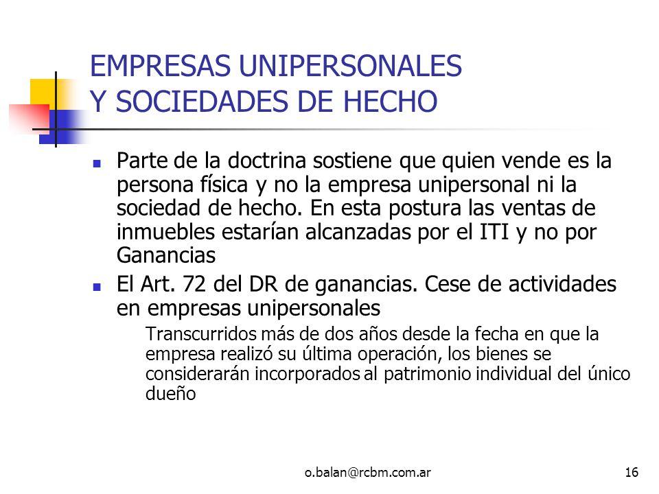 o.balan@rcbm.com.ar16 EMPRESAS UNIPERSONALES Y SOCIEDADES DE HECHO Parte de la doctrina sostiene que quien vende es la persona física y no la empresa