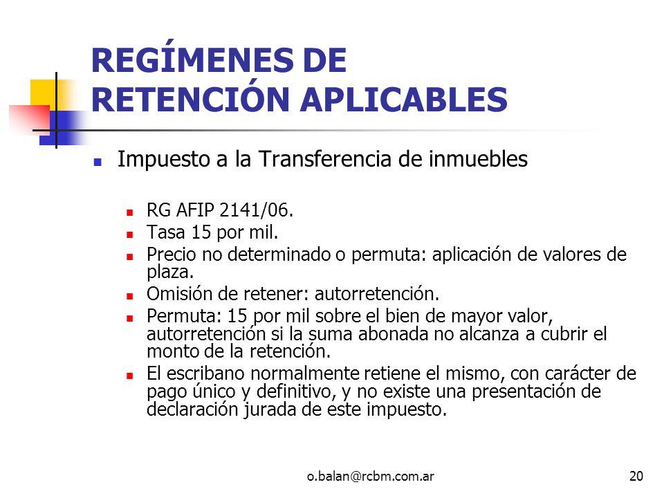 o.balan@rcbm.com.ar20 REGÍMENES DE RETENCIÓN APLICABLES Impuesto a la Transferencia de inmuebles RG AFIP 2141/06. Tasa 15 por mil. Precio no determina