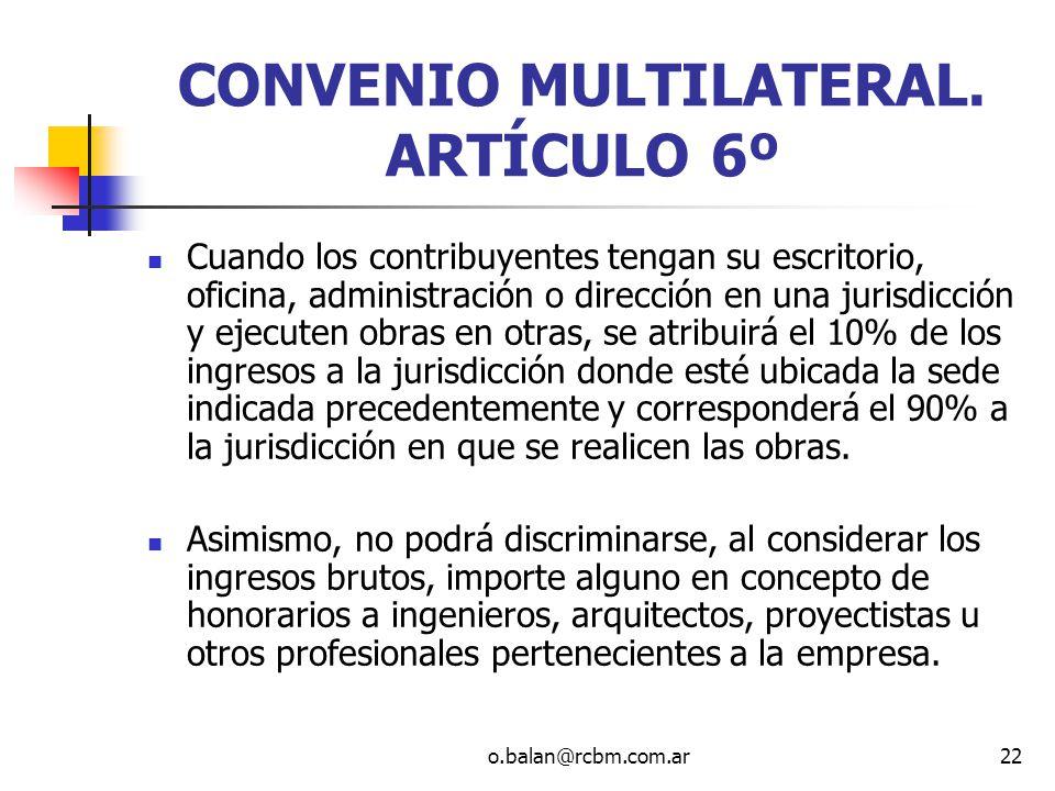 o.balan@rcbm.com.ar22 CONVENIO MULTILATERAL. ARTÍCULO 6º Cuando los contribuyentes tengan su escritorio, oficina, administración o dirección en una ju