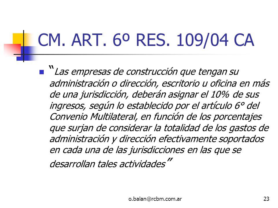 o.balan@rcbm.com.ar23 CM. ART. 6º RES. 109/04 CA Las empresas de construcción que tengan su administración o dirección, escritorio u oficina en más de