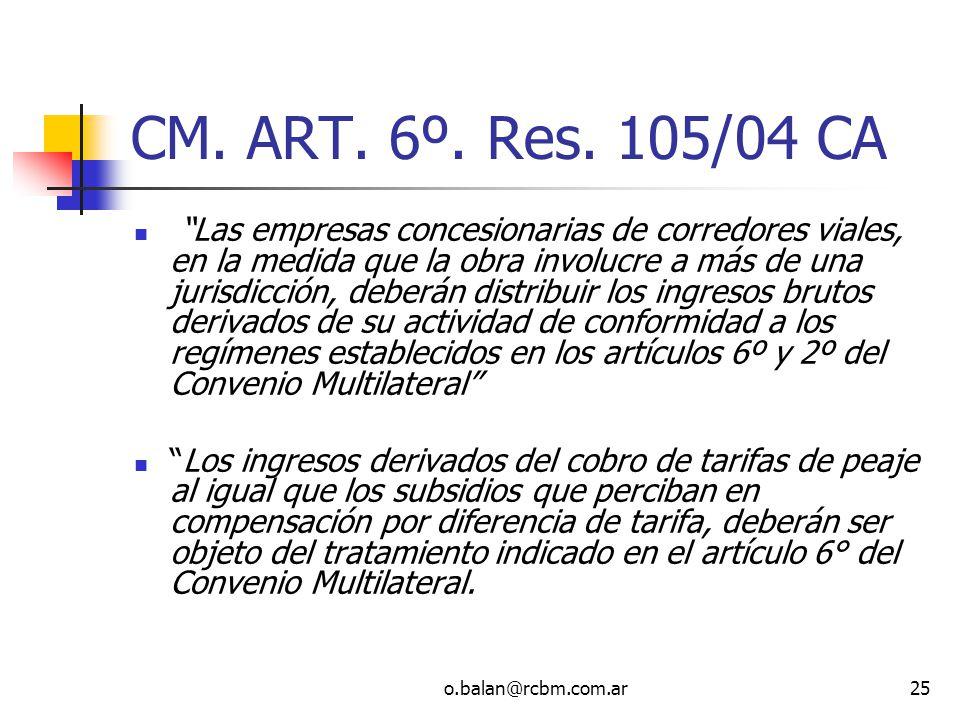 o.balan@rcbm.com.ar25 CM. ART. 6º. Res. 105/04 CA Las empresas concesionarias de corredores viales, en la medida que la obra involucre a más de una ju