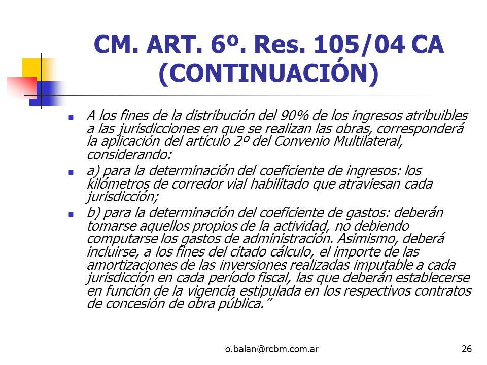 o.balan@rcbm.com.ar26 CM. ART. 6º. Res. 105/04 CA (CONTINUACIÓN) A los fines de la distribución del 90% de los ingresos atribuibles a las jurisdiccion