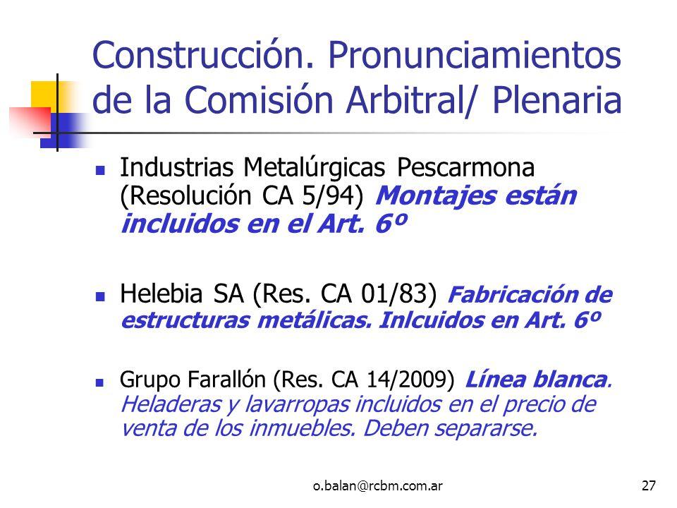 o.balan@rcbm.com.ar27 Construcción. Pronunciamientos de la Comisión Arbitral/ Plenaria Industrias Metalúrgicas Pescarmona (Resolución CA 5/94) Montaje