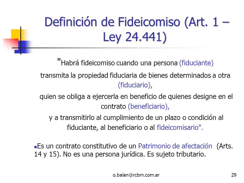 o.balan@rcbm.com.ar29 Definición de Fideicomiso (Art. 1 – Ley 24.441) Definición de Fideicomiso (Art. 1 – Ley 24.441)