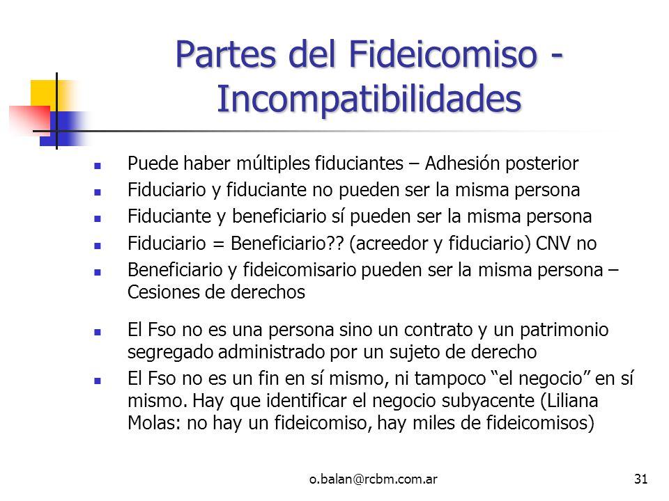 o.balan@rcbm.com.ar31 Partes del Fideicomiso - Incompatibilidades Puede haber múltiples fiduciantes – Adhesión posterior Fiduciario y fiduciante no pu