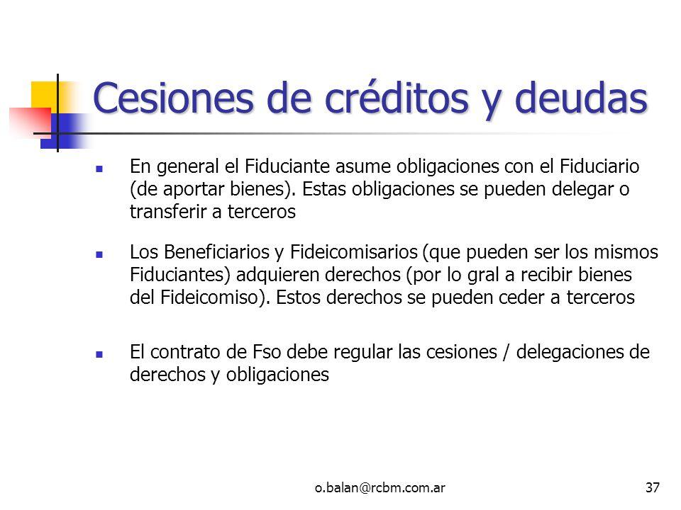 o.balan@rcbm.com.ar37 Cesiones de créditos y deudas En general el Fiduciante asume obligaciones con el Fiduciario (de aportar bienes). Estas obligacio
