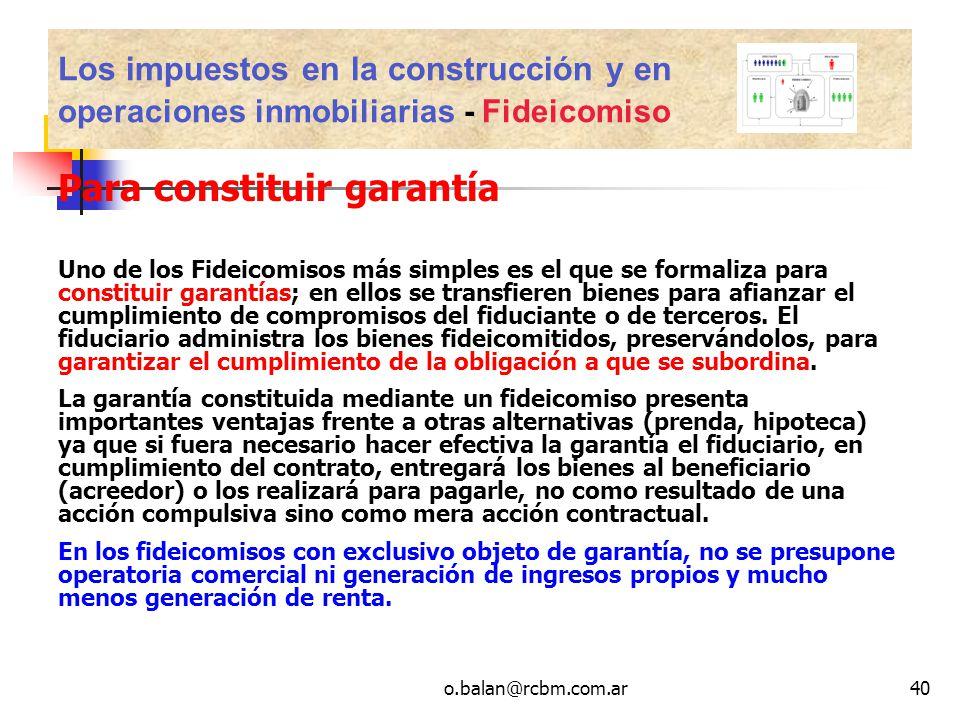 o.balan@rcbm.com.ar40 Para constituir garantía Uno de los Fideicomisos más simples es el que se formaliza para constituir garantías; en ellos se trans