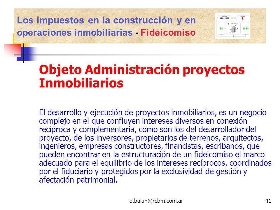 o.balan@rcbm.com.ar41 Los impuestos en la construcción y en operaciones inmobiliarias - Fideicomiso Objeto Administración proyectos Inmobiliarios El d