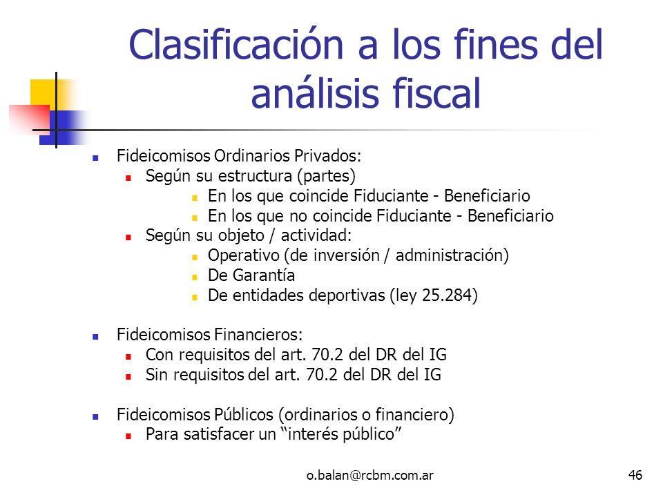 o.balan@rcbm.com.ar46 Clasificación a los fines del análisis fiscal Fideicomisos Ordinarios Privados: Según su estructura (partes) En los que coincide