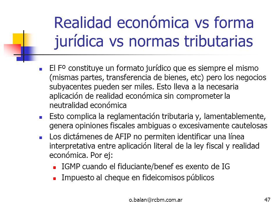o.balan@rcbm.com.ar47 Realidad económica vs forma jurídica vs normas tributarias El Fº constituye un formato jurídico que es siempre el mismo (mismas