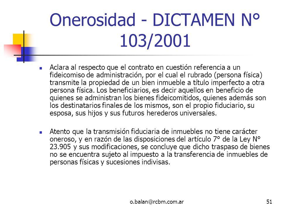 o.balan@rcbm.com.ar51 Onerosidad - DICTAMEN N° 103/2001 Aclara al respecto que el contrato en cuestión referencia a un fideicomiso de administración,