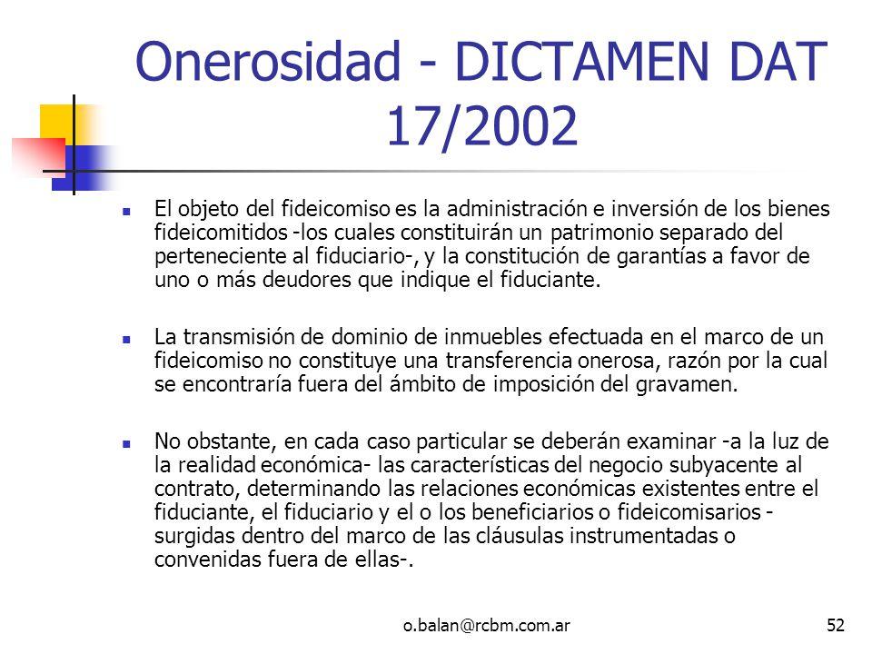 o.balan@rcbm.com.ar52 Onerosidad - DICTAMEN DAT 17/2002 El objeto del fideicomiso es la administración e inversión de los bienes fideicomitidos -los c