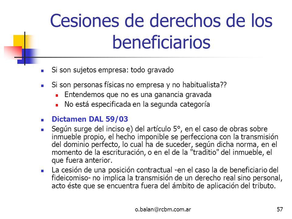 o.balan@rcbm.com.ar57 Cesiones de derechos de los beneficiarios Si son sujetos empresa: todo gravado Si son personas físicas no empresa y no habituali