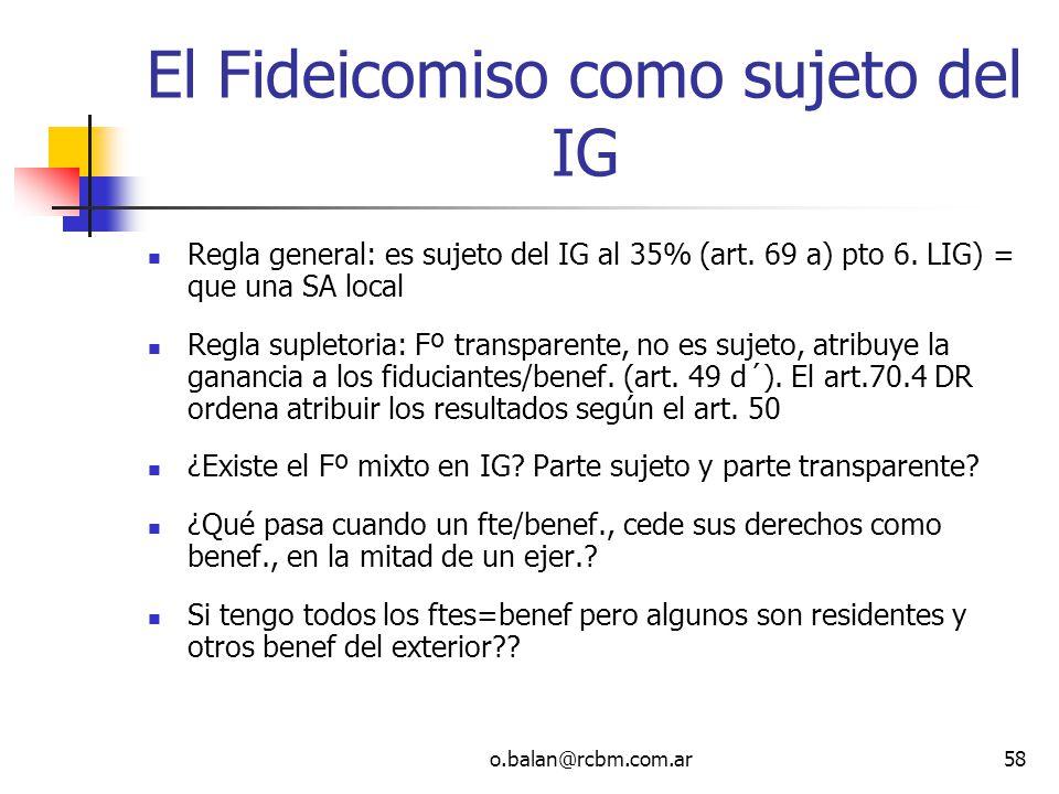 o.balan@rcbm.com.ar58 El Fideicomiso como sujeto del IG Regla general: es sujeto del IG al 35% (art. 69 a) pto 6. LIG) = que una SA local Regla suplet