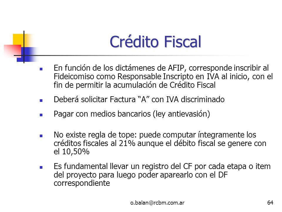 o.balan@rcbm.com.ar64 Crédito Fiscal En función de los dictámenes de AFIP, corresponde inscribir al Fideicomiso como Responsable Inscripto en IVA al i