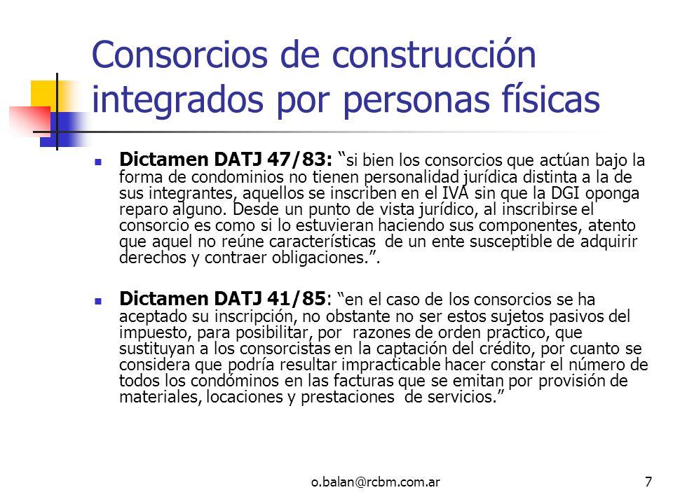o.balan@rcbm.com.ar7 Consorcios de construcción integrados por personas físicas Dictamen DATJ 47/83: si bien los consorcios que actúan bajo la forma d