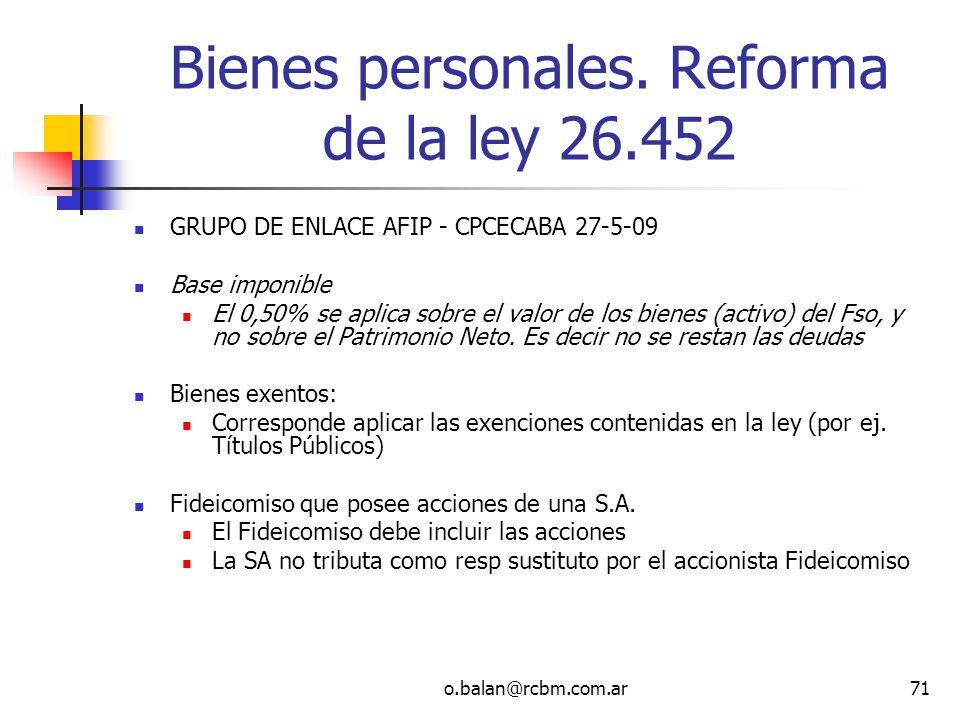 o.balan@rcbm.com.ar71 Bienes personales. Reforma de la ley 26.452 GRUPO DE ENLACE AFIP - CPCECABA 27-5-09 Base imponible El 0,50% se aplica sobre el v