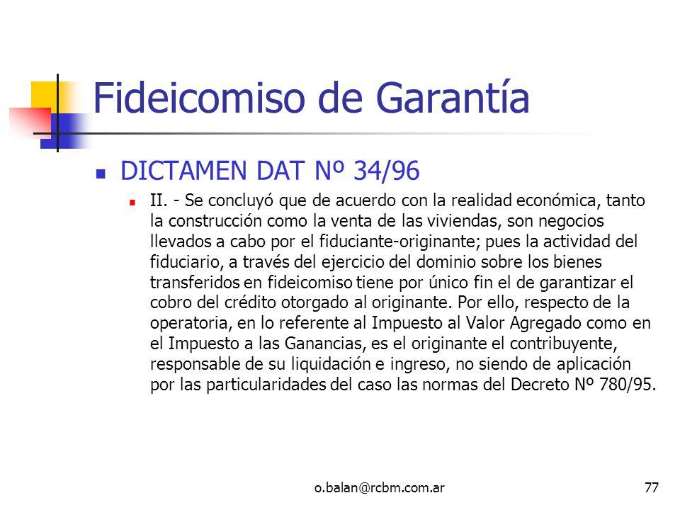 o.balan@rcbm.com.ar77 Fideicomiso de Garantía DICTAMEN DAT Nº 34/96 II. - Se concluyó que de acuerdo con la realidad económica, tanto la construcción
