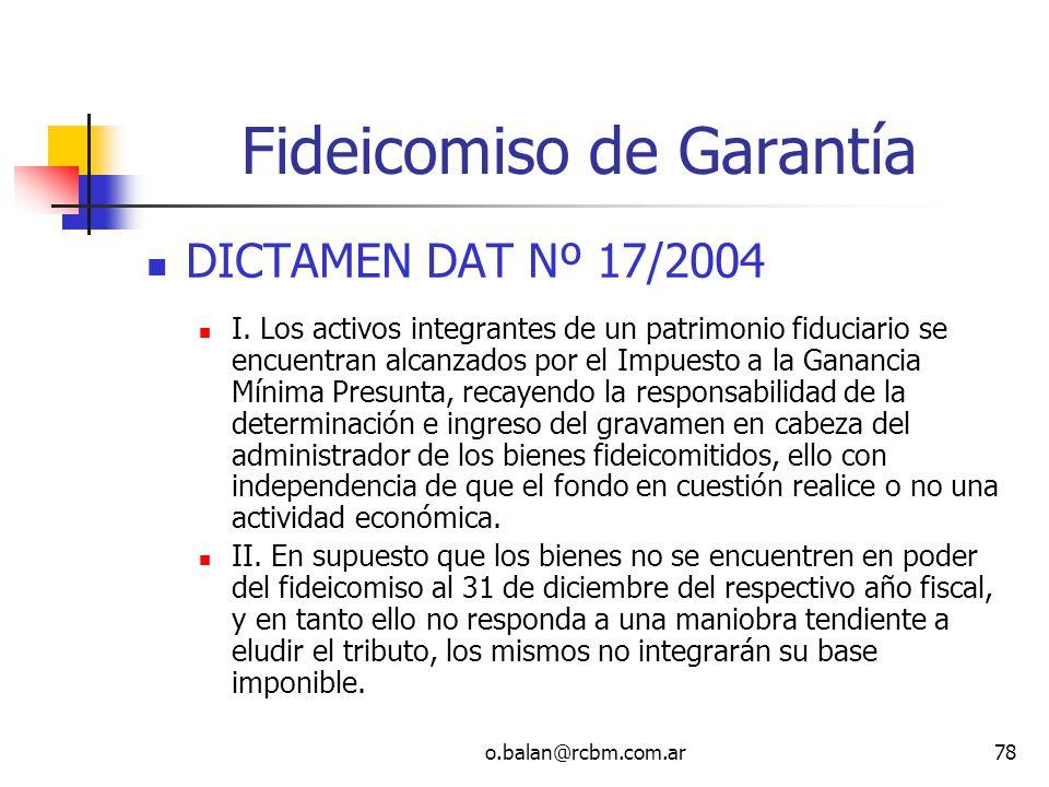 o.balan@rcbm.com.ar78 Fideicomiso de Garantía DICTAMEN DAT Nº 17/2004 I. Los activos integrantes de un patrimonio fiduciario se encuentran alcanzados