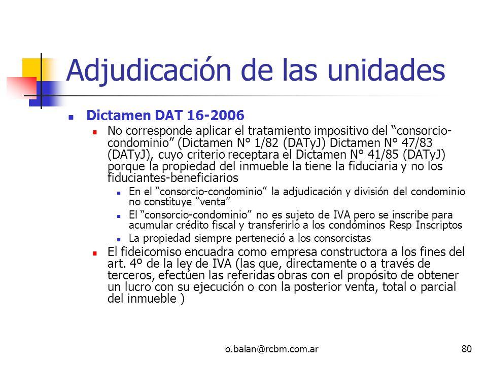 o.balan@rcbm.com.ar80 Adjudicación de las unidades Dictamen DAT 16-2006 No corresponde aplicar el tratamiento impositivo del consorcio- condominio (Di