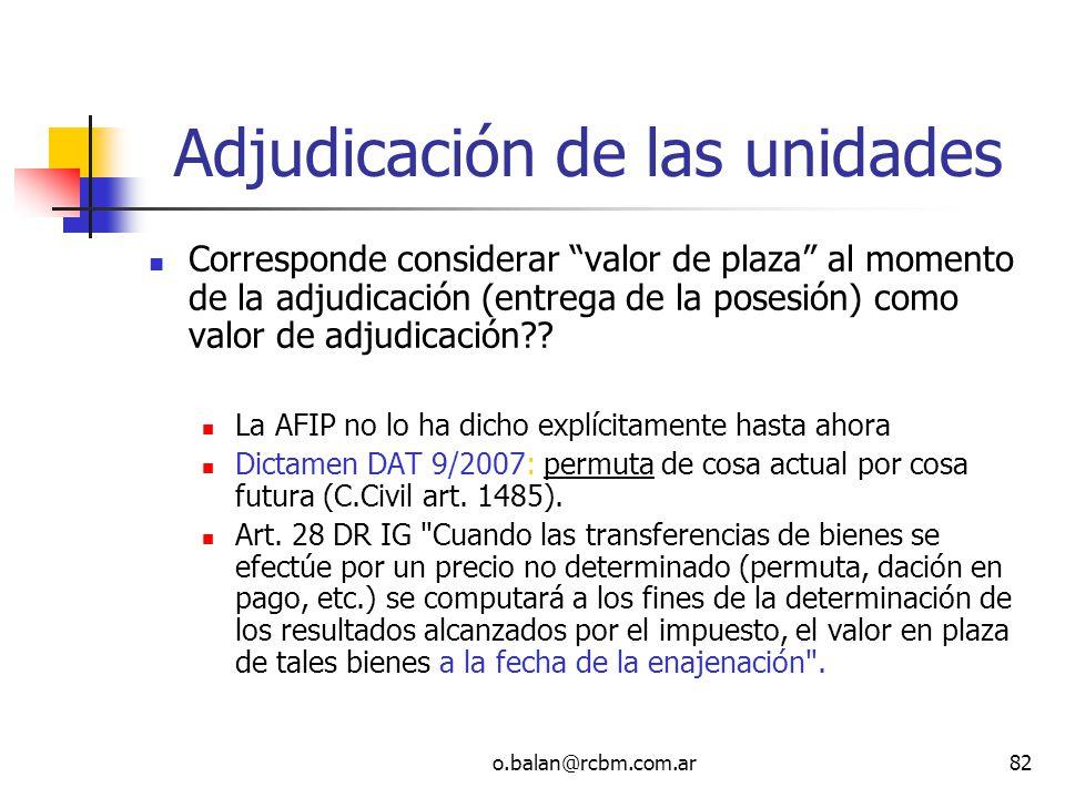 o.balan@rcbm.com.ar82 Adjudicación de las unidades Corresponde considerar valor de plaza al momento de la adjudicación (entrega de la posesión) como v