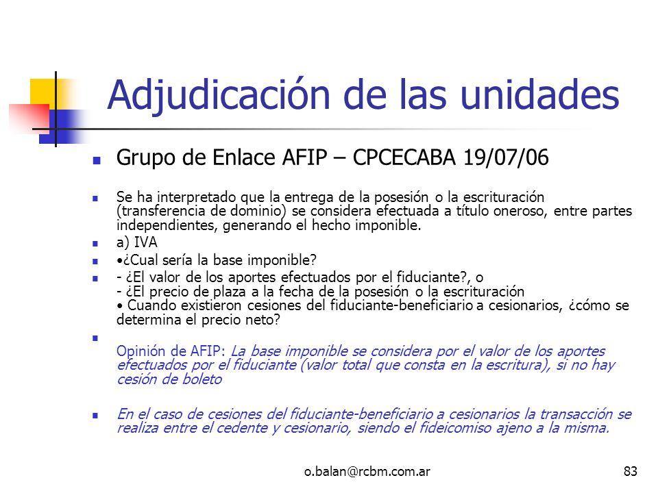 o.balan@rcbm.com.ar83 Adjudicación de las unidades Grupo de Enlace AFIP – CPCECABA 19/07/06 Se ha interpretado que la entrega de la posesión o la escr