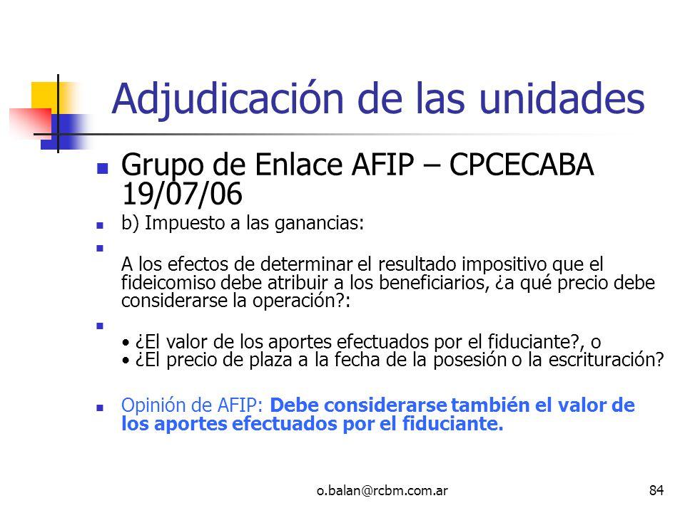 o.balan@rcbm.com.ar84 Adjudicación de las unidades Grupo de Enlace AFIP – CPCECABA 19/07/06 b) Impuesto a las ganancias: A los efectos de determinar e