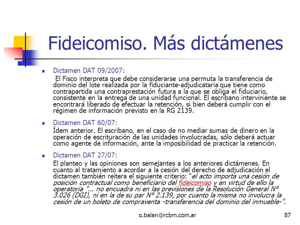 o.balan@rcbm.com.ar87 Fideicomiso. Más dictámenes Dictamen DAT 09/2007: El Fisco interpreta que debe considerarse una permuta la transferencia de domi