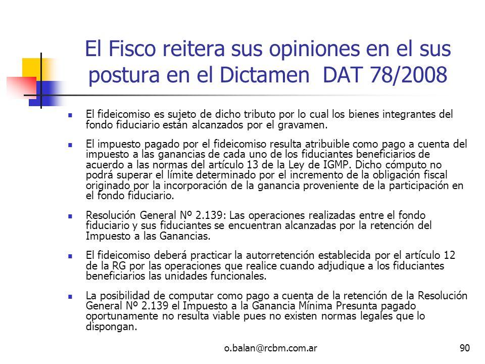 o.balan@rcbm.com.ar90 El Fisco reitera sus opiniones en el sus postura en el Dictamen DAT 78/2008 El fideicomiso es sujeto de dicho tributo por lo cua