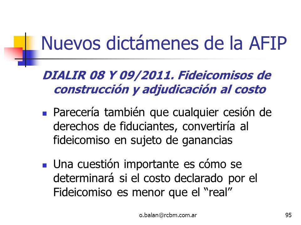 o.balan@rcbm.com.ar95 Nuevos dictámenes de la AFIP DIALIR 08 Y 09/2011. Fideicomisos de construcción y adjudicación al costo Parecería también que cua