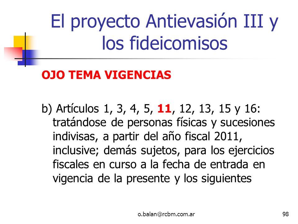 o.balan@rcbm.com.ar98 El proyecto Antievasión III y los fideicomisos OJO TEMA VIGENCIAS b) Artículos 1, 3, 4, 5, 11, 12, 13, 15 y 16: tratándose de pe