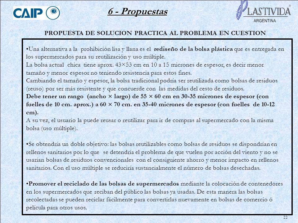 22 PROPUESTA DE SOLUCION PRACTICA AL PROBLEMA EN CUESTION Una alternativa a la prohibición lisa y llana es el rediseño de la bolsa plástica que es ent