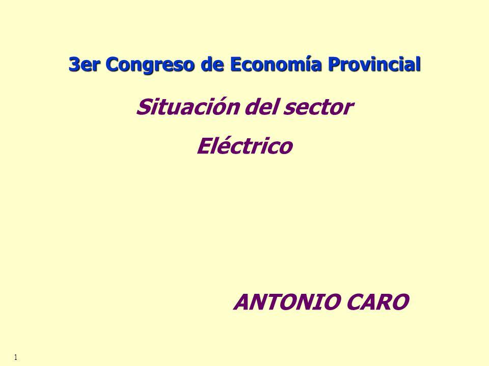 1 Situación del sector Eléctrico ANTONIO CARO 3er Congreso de Economía Provincial