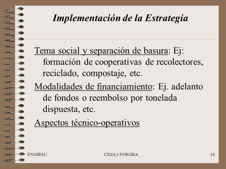 ENGIRSUCIMA y FOROBA16 Implementación de la Estrategia Tema social y separación de basura: Ej: formación de cooperativas de recolectores, reciclado, compostaje, etc.