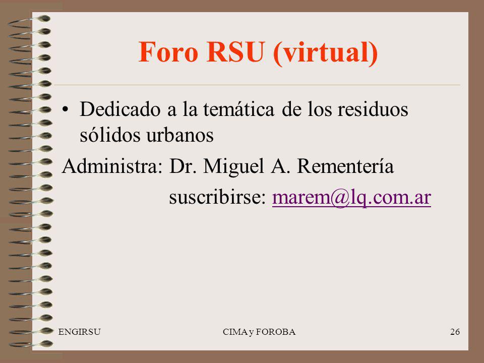 ENGIRSUCIMA y FOROBA26 Foro RSU (virtual) Dedicado a la temática de los residuos sólidos urbanos Administra: Dr. Miguel A. Rementería suscribirse: mar