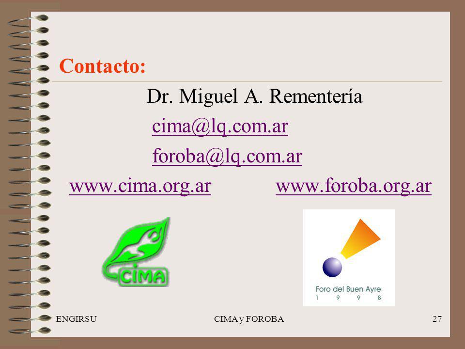 ENGIRSUCIMA y FOROBA27 Contacto: Dr. Miguel A. Rementería cima@lq.com.ar foroba@lq.com.ar www.cima.org.ar www.foroba.org.arwww.cima.org.arwww.foroba.o