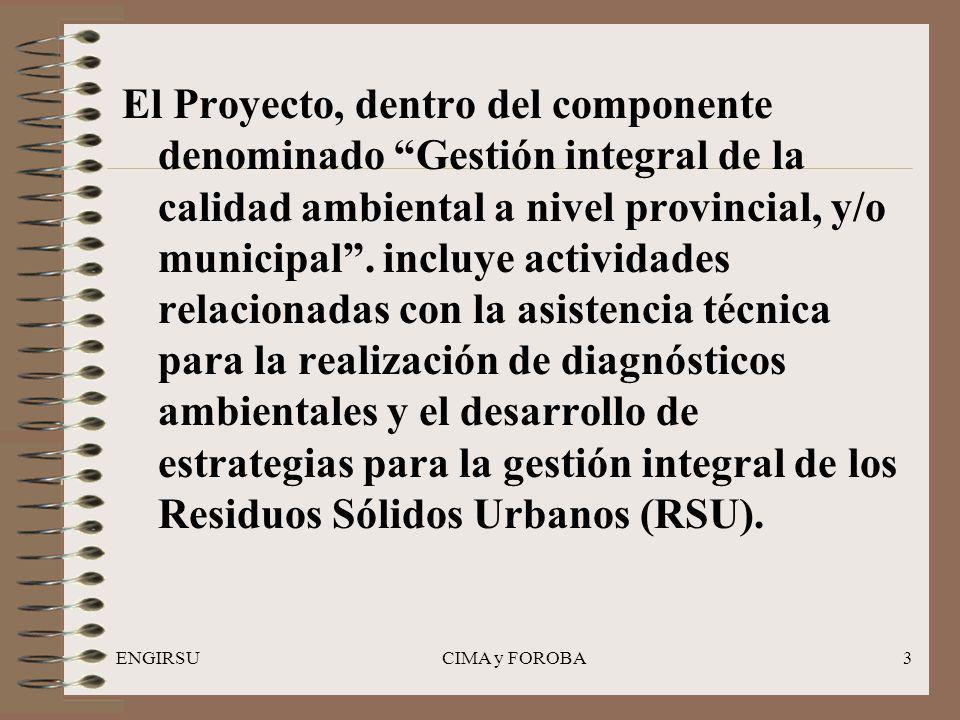 ENGIRSUCIMA y FOROBA3 El Proyecto, dentro del componente denominado Gestión integral de la calidad ambiental a nivel provincial, y/o municipal. incluy