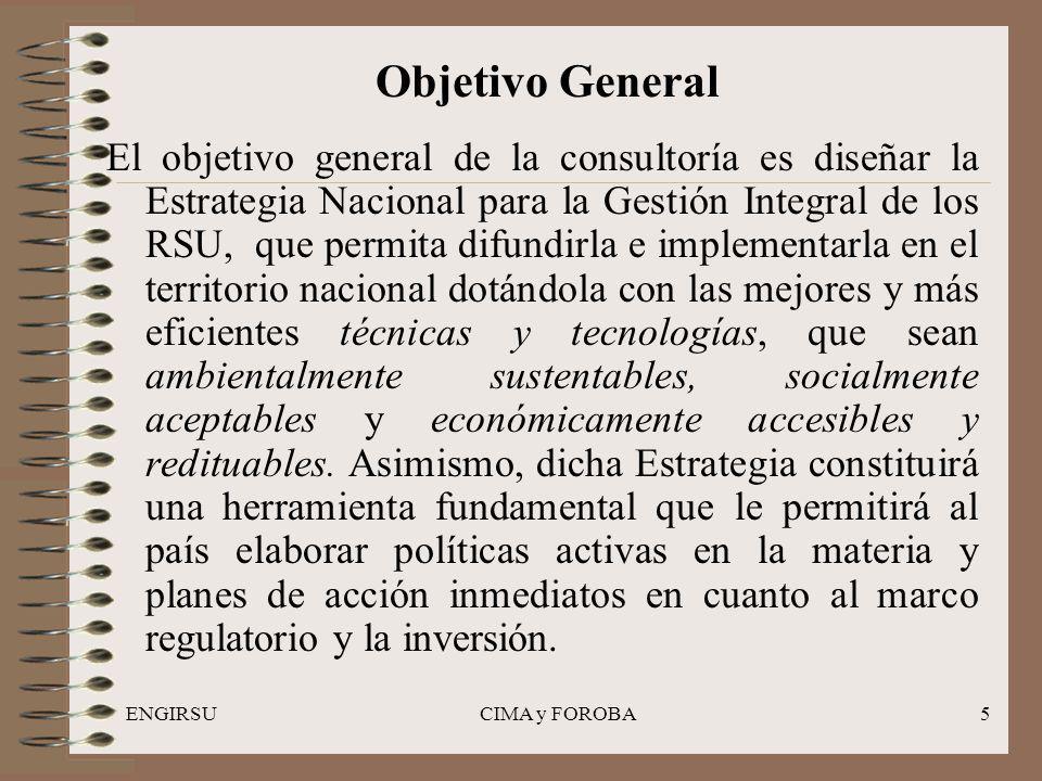 ENGIRSUCIMA y FOROBA5 Objetivo General El objetivo general de la consultoría es diseñar la Estrategia Nacional para la Gestión Integral de los RSU, qu
