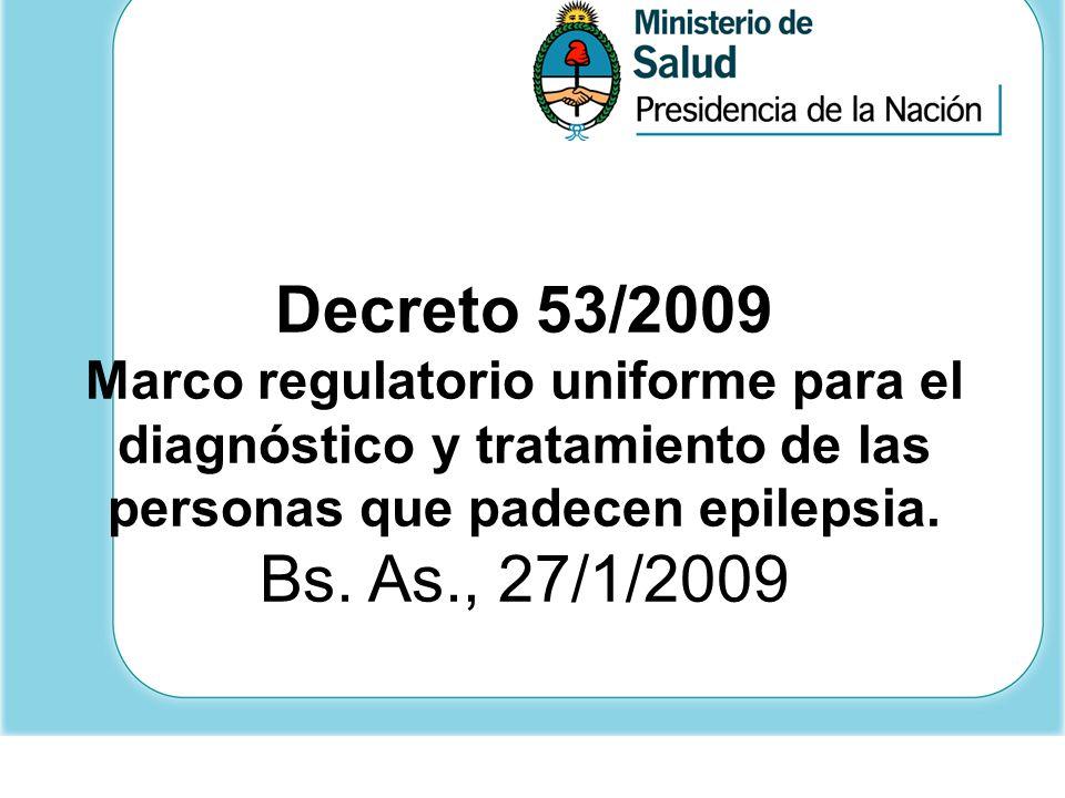 Decreto 53/2009 Marco regulatorio uniforme para el diagnóstico y tratamiento de las personas que padecen epilepsia. Bs. As., 27/1/2009