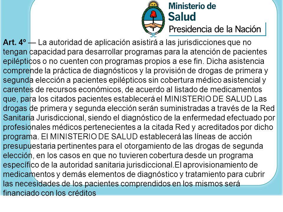 Art. 4º La autoridad de aplicación asistirá a las jurisdicciones que no tengan capacidad para desarrollar programas para la atención de pacientes epil