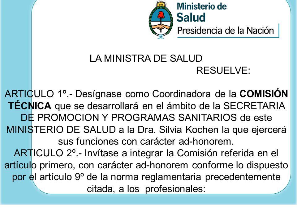 LA MINISTRA DE SALUD RESUELVE: ARTICULO 1º.- Desígnase como Coordinadora de la COMISIÓN TÉCNICA que se desarrollará en el ámbito de la SECRETARIA DE P