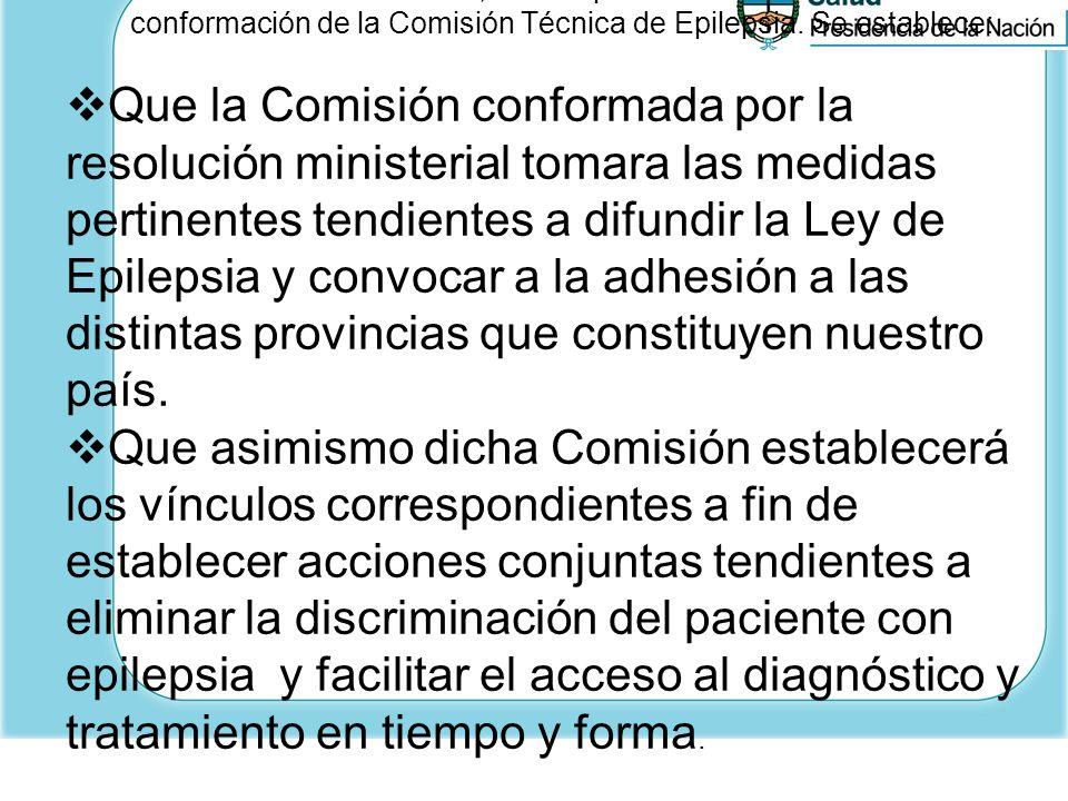 El día 17 de abril de 2009, en cumplimiento con la resolución de conformación de la Comisión Técnica de Epilepsia. Se establece: Que la Comisión confo