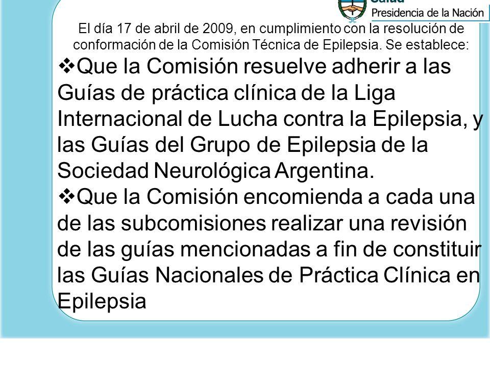 El día 17 de abril de 2009, en cumplimiento con la resolución de conformación de la Comisión Técnica de Epilepsia. Se establece: Que la Comisión resue
