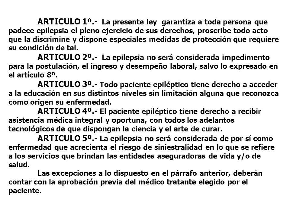 ARTICULO 1º.- La presente ley garantiza a toda persona que padece epilepsia el pleno ejercicio de sus derechos, proscribe todo acto que la discrimine