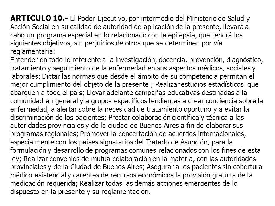ARTICULO 10.- El Poder Ejecutivo, por intermedio del Ministerio de Salud y Acción Social en su calidad de autoridad de aplicación de la presente, llev